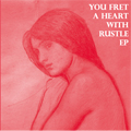 You Fret a Heart With Rustle EP
