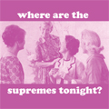 Where Are the Supremes Tonight?